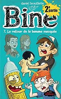 Bine, tome 7 : Le Retour de la Banane Masquee 2e Partie par Daniel Brouillette