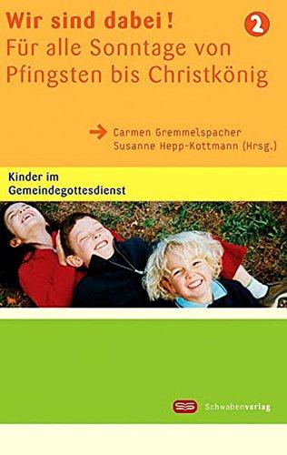 Wir sind dabei! Für alle Sonntage von Pfingsten bis Christkönig: Kinder im Gemeindegottesdienst 2 (Werkstatt Kindergottesdienst)