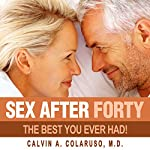 Sex After Forty: The Best You Ever Had! | Calvin Colarusso M.D.
