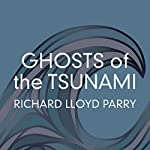 Ghosts of the Tsunami: Death and Life in Japan's Disaster Zone | Richard Lloyd Parry