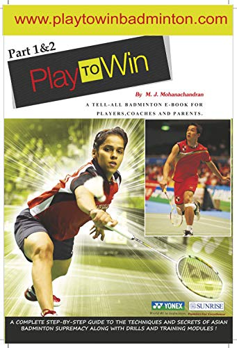 Play to Win: A tell-all Badminton manual for players, coaches and parents por M J Mohanchandran Nair
