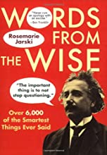 Words from the Wise: Over 6,000 of the Smartest Things Ever Said