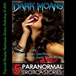 Dark Moans: Five Paranormal Erotica Stories | Alice J. Woods,Lisa Myers,June Stevens,Molly Synthia