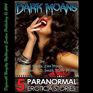 Dark Moans: Five Paranormal Erotica Stories Audiobook