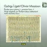 Ligeti: Etudes pour Piano / Messiaen: Vingt Regards sur l'Enfant-Jesus