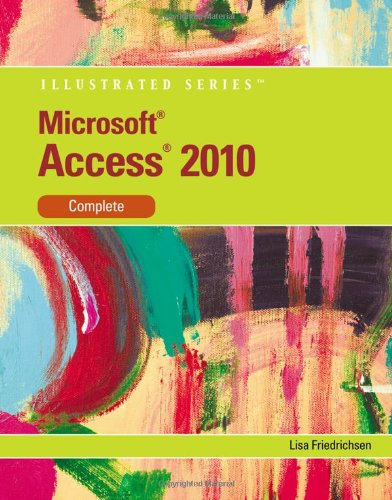 Microsoft Access 2010: Illustrated Complete (Illustrated Series: Individual Office Applications)