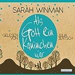 Als Gott ein Kaninchen war | Sarah Winman