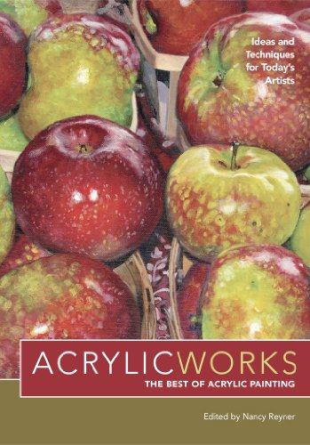 AcrylicWorks: Ideas and Techniques for Today's Artists (AcrylicWorks: The Best of Acrylic Painting Book 1)