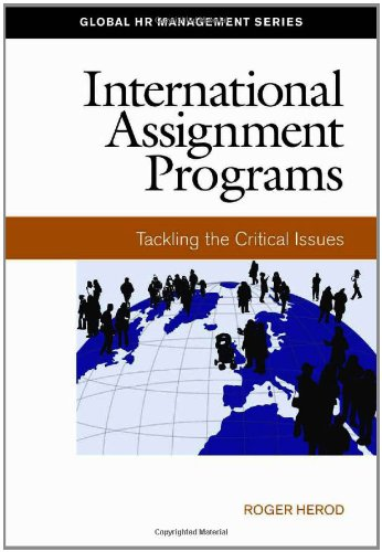 International Assignment Programs: Tackling the Critical Issues (Global HR Management Series)