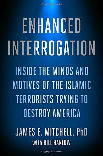 Enhanced Interrogation: Inside the Minds and Motives of the Islamic Terrorists Trying To Destroy America