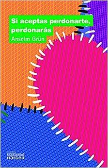 Si Aceptas Perdonarte, Perdonarás por Anselm Grün