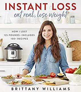 Book Cover: Instant Loss: Eat Real, Lose Weight: How I Lost 125 Pounds--Includes 100  Recipes