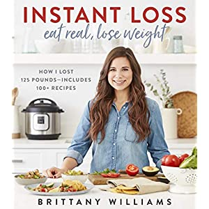 Health Shopping Instant Loss: Eat Real, Lose Weight: How I Lost 125 Pounds―Includes 100+ Recipes