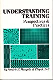 Understanding Training : Perspectives and Practices, Margolis, Fredric H. and Bell, Chip R., 0883902265