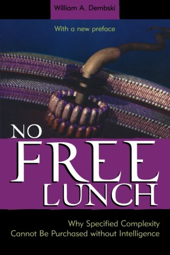 No Free Lunch: Why Specified Complexity Cannot Be Purchased without Intelligence: Why Specified Complexity Cannot Be Purchased without Intelligence