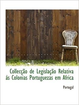 Collecção de Legislação Relativa ás Colonias Portuguezas em Africa: Amazon.es: Portugal: Libros en idiomas extranjeros