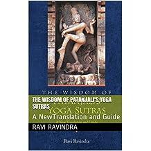 The Wisdom of Patañjali's Yoga Sutras: A NewTranslation and Guide