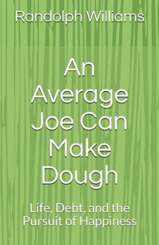 An Average Joe Can Make Dough: Life, Debt, and the Pursuit of Happiness