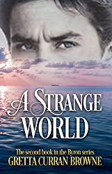 A STRANGE WORLD  : A Biographical Novel (Book 2 of The Lord Byron Series)