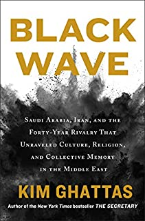 Book Cover: Black Wave: Saudi Arabia, Iran, and the Forty-Year Rivalry That Unraveled Culture, Religion, and Collective Memory in the Middle East