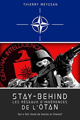 Stay-Behind :  Les réseaux d'ingérences de l'OTAN: Qui a fait chuté de Gaulle et Chavez? (French Edition)
