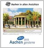 Aachen gestern 2013: Aachen in alten Ansichten,  mit 4 Ansichtskarten als Gruß- oder Sammelkarten