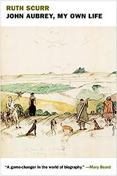 John Aubrey, My Own Life by [Scurr, Ruth]