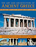 The Art & Architecture of Ancient Greece: An illustrated account of classical Greek buildings, sculptures and paintings, shown in 200 glorious photographs and drawings