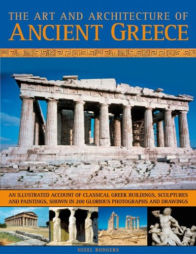 Read Online The Art & Architecture of Ancient Greece: An illustrated account of classical Greek buildings, sculptures and paintings, shown in 200 glorious photographs and drawings pdf