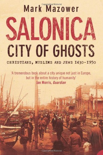 Salonica, City Of Ghosts: Christians, Muslims And Jews, 1430 1950