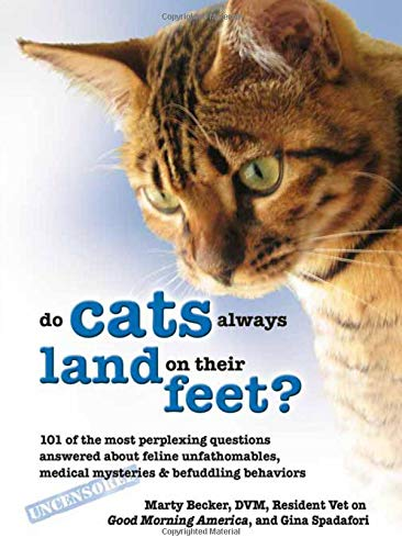 Why Do Cats Always Land on Their Feet?: 101 of the Most Perplexing Questions Answered About Feline Unfathomables, Medical Mysteries and Befuddling Behaviors ()