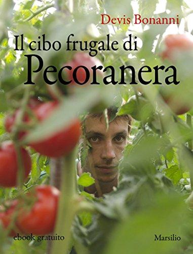 Il cibo frugale di Pecoranera: La riscoperta del piacere di coltivare da sé e nutrirsi di cibi semplici e naturali (Italian Edition)