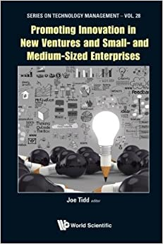Promoting Innovation in New Ventures and Small- And Medium-Sized Enterprises (Series on Technology Management)
