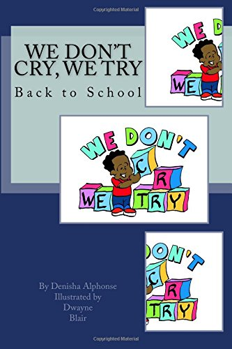 Read Online We Don't Cry, We Try: Back to School (We Don't Cry We Try: Play Your Horn) (Volume 1) PDF