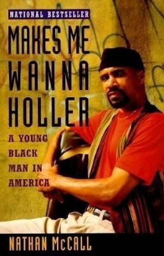 Makes Me Wanna Holler: A Young Black Man in America by Nathan McCall (1995) Paperback (Make Me Wanna Holler compare prices)