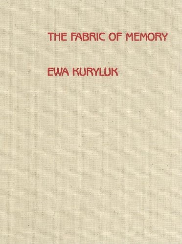 Fabric of Memory: Ewa Kuryluk: Cloth Works, ()