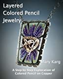 img - for Layered Colored Pencil Jewelry: A Step-by-Step Exploration of Colored Pencil on Copper book / textbook / text book