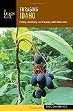 Foraging Idaho: Finding, Identifying, and Preparing Edible Wild Foods (Foraging Series)