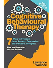 Cognitive Behavioural Therapy: 7 Ways to Freedom from Anxiety, Depression, and Intrusive Thoughts