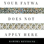 Your Fatwa Does Not Apply Here: Untold Stories from the Fight against Muslim Fundamentalism | Karima Bennoune
