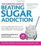 The Complete Guide to Beating Sugar Addiction: The Cutting-Edge Program That Cures Your Type of Sugar Addiction and Puts You on the Road to Feeling Great--and Losing Weight!