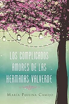 Los complicados amores de las hermanas Valverde (Spanish Edition) by [Camejo, María Paulina]