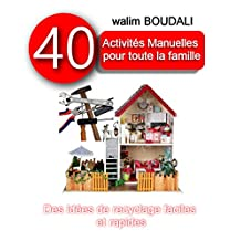 40 Activiés Manuelles pour Toute la Famille: Des idées de recyclages faciles et rapides (French Edition)