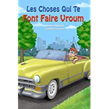 Les Choses Qui Te Font Faire Vroum: Things That Make You Go Vroom (French Edition)