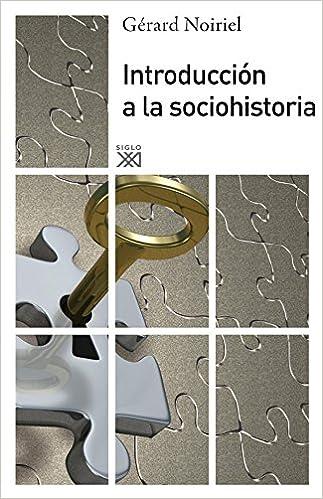 Introduccion A La Sociohistoria España General siglo Xxi: Amazon.es: Noiriel, Gerard: Libros