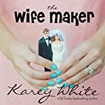 The Wife Maker: The Husband Maker, Book 3 | Karey White