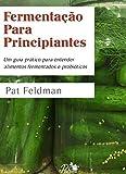 capa de Fermentação Para Principiantes. Um guia prático para entender alimentos fermentados e probióticos