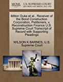Milton Duke et Al. , Receiver of the Bond Construction Corporation, Petitioners, V. Reconstruction Finance U. S. Supreme Court Transcript of Record With, Wilson K. Barnes, 1270397982