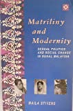 Matriliny and Modernity : Sexual Politics and Social Change in Rural Malaysia, Stivens, Maila, 1863738924