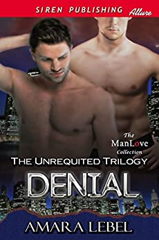 Denial [The Unrequited Trilogy] (Siren Publishing Classic ManLove) by [Lebel, Amara]